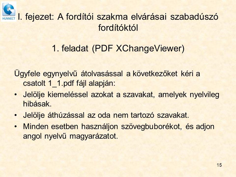 I. fejezet: A fordítói szakma elvárásai szabadúszó fordítóktól 1. feladat (PDF XChangeViewer) Ügyfele egynyelvű átolvasással a következőket kéri a csa