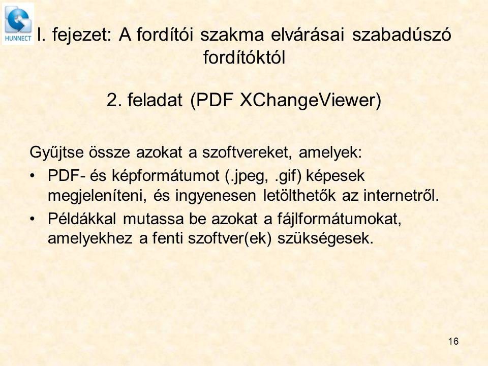 I. fejezet: A fordítói szakma elvárásai szabadúszó fordítóktól 2. feladat (PDF XChangeViewer) Gyűjtse össze azokat a szoftvereket, amelyek: PDF- és ké