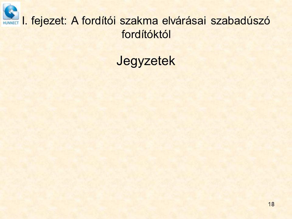 I. fejezet: A fordítói szakma elvárásai szabadúszó fordítóktól Jegyzetek 18