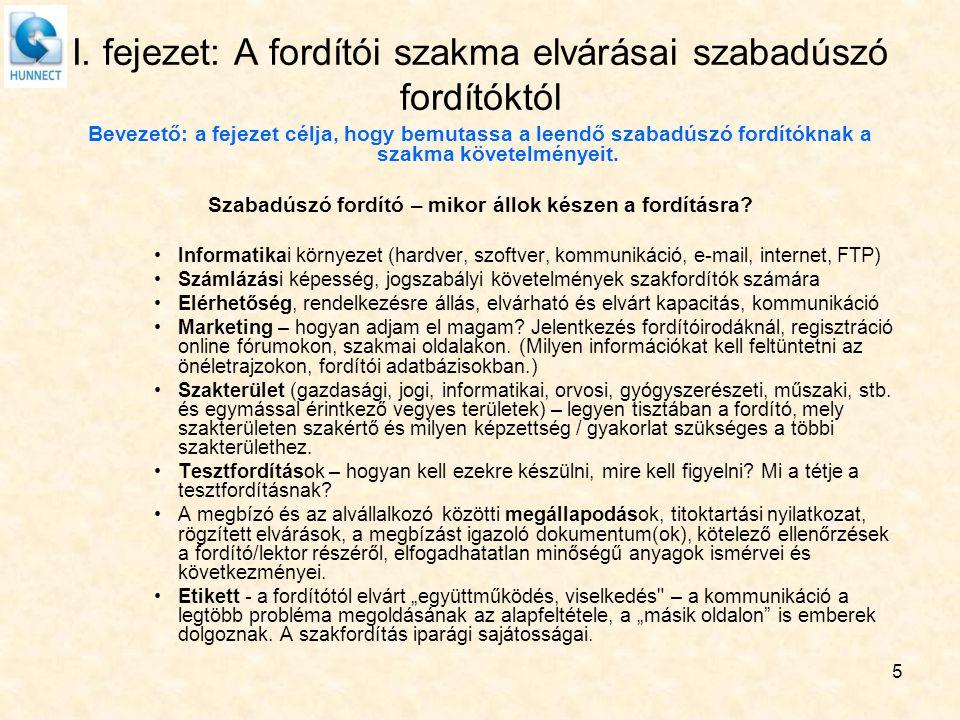 I. fejezet: A fordítói szakma elvárásai szabadúszó fordítóktól Bevezető: a fejezet célja, hogy bemutassa a leendő szabadúszó fordítóknak a szakma köve