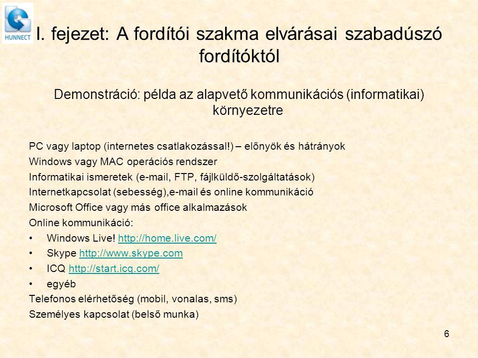 I. fejezet: A fordítói szakma elvárásai szabadúszó fordítóktól Demonstráció: példa az alapvető kommunikációs (informatikai) környezetre PC vagy laptop