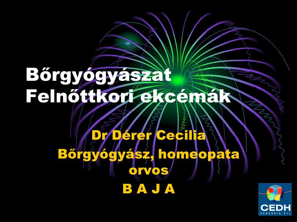 Bőrgyógyászat Felnőttkori ekcémák Dr Dérer Cecilia Bőrgyógyász, homeopata orvos B A J A