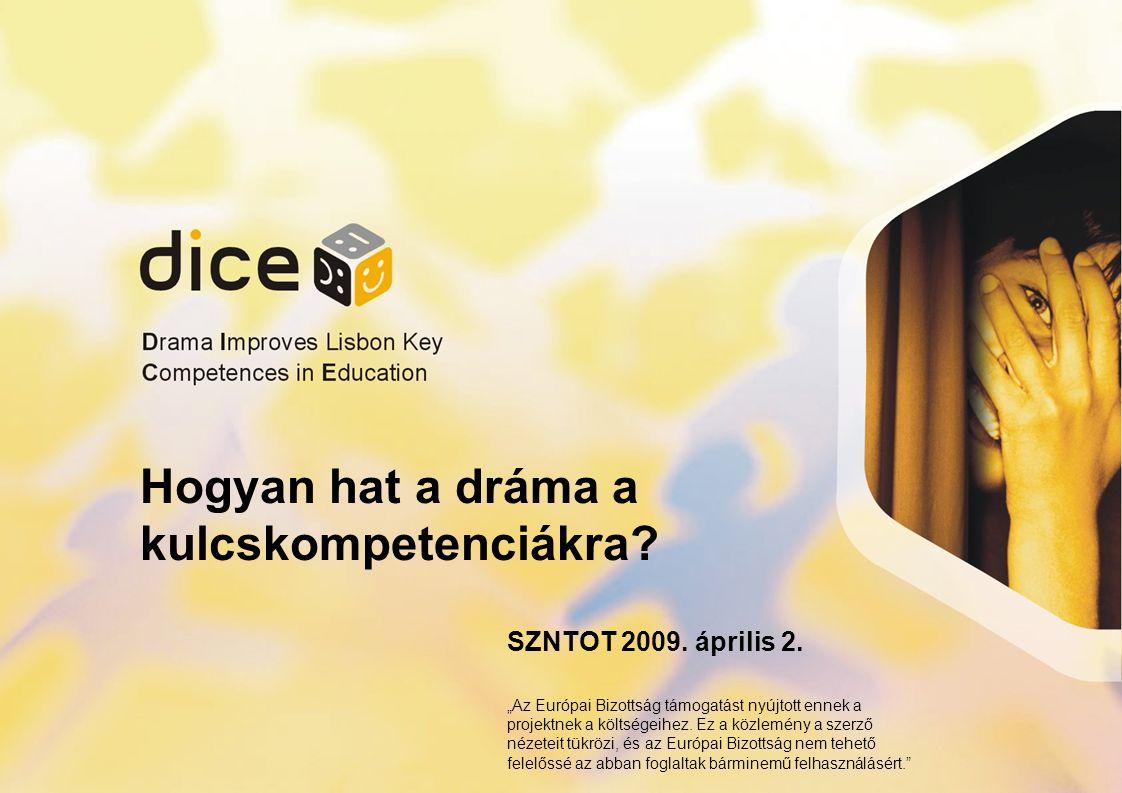 """Hogyan hat a dráma a kulcskompetenciákra? SZNTOT 2009. április 2. """"Az Európai Bizottság támogatást nyújtott ennek a projektnek a költségeihez. Ez a kö"""