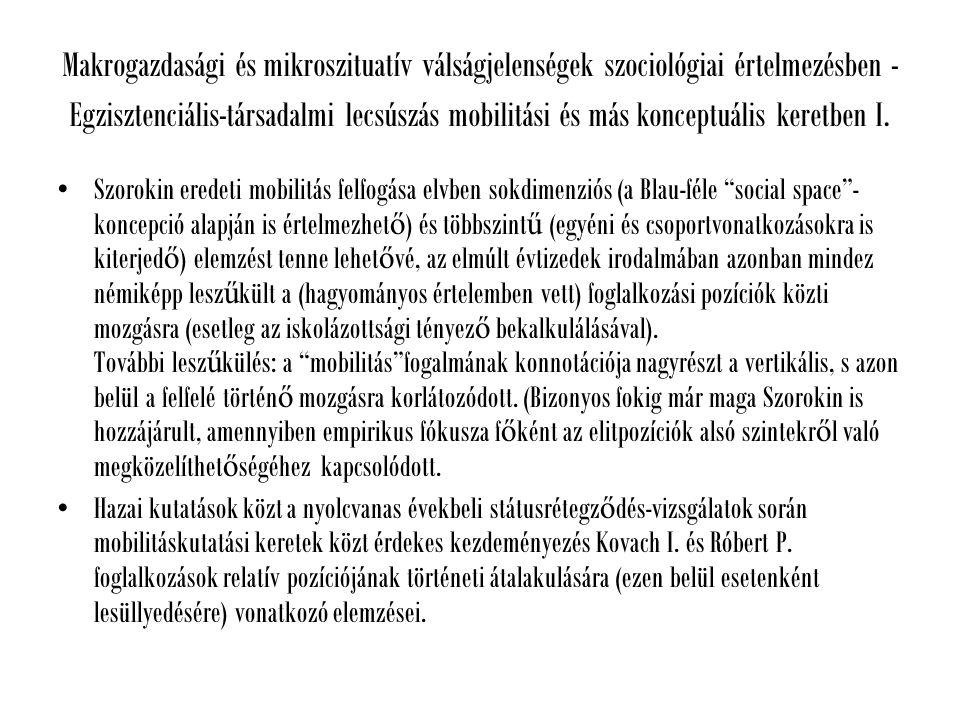 Makrogazdasági és mikroszituatív válságjelenségek szociológiai értelmezésben - Egzisztenciális-társadalmi lecsúszás mobilitási és más konceptuális keretben II.
