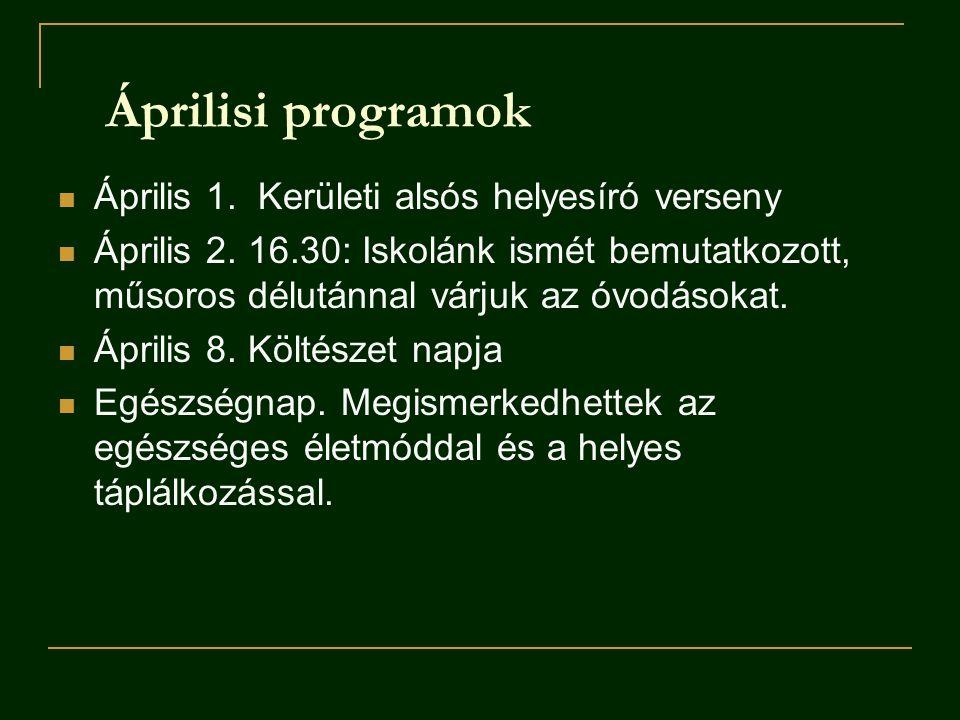 Áprilisi programok Április 1.Kerületi alsós helyesíró verseny Április 2.