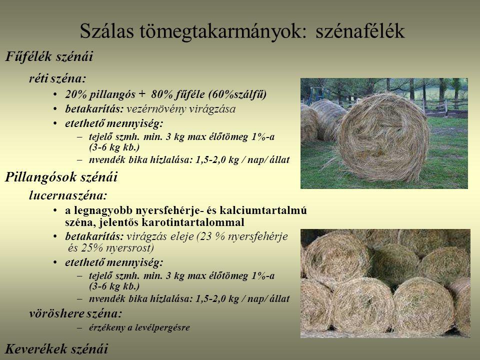 Fűfélék szénái réti széna: 20% pillangós + 80% fűféle (60%szálfű) betakarítás: vezérnövény virágzása etethető mennyiség: –tejelő szmh. min. 3 kg max é
