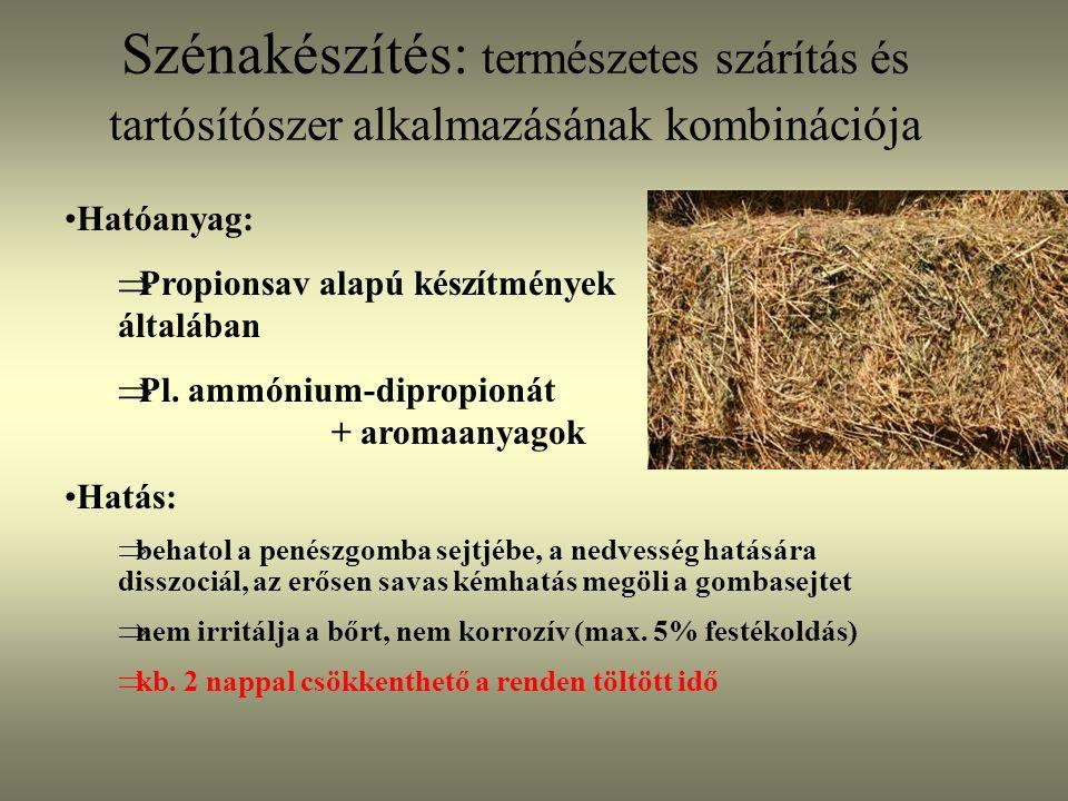 Szénakészítés: természetes szárítás és tartósítószer alkalmazásának kombinációja Hatóanyag:  Propionsav alapú készítmények általában  Pl. ammónium-d