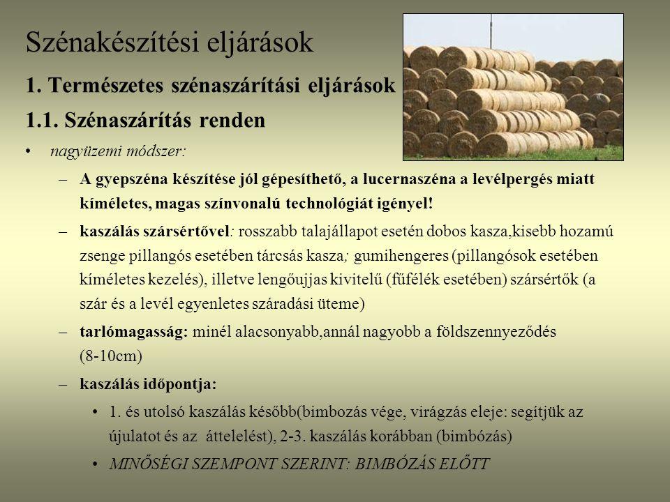 Szénakészítési eljárások:kaszák -szársértők tárcsás kasza-jó talajállapotra, fiatal állományban Dobos kasza-egyenetlen talajra Ütőujjas szársértő tárcsás kaszán- fűszénához Gumihengeres szársértő- lucernaszénához