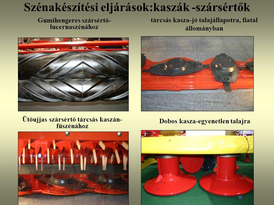 Szénakészítési eljárások:kaszák -szársértők tárcsás kasza-jó talajállapotra, fiatal állományban Dobos kasza-egyenetlen talajra Ütőujjas szársértő tárc