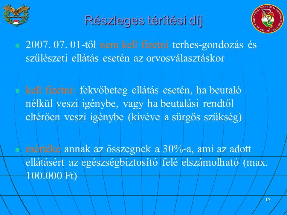 19 Részleges térítési díj 2007. 07. 01-től nem kell fizetni terhes-gondozás és szülészeti ellátás esetén az orvosválasztáskor kell fizetni: fekvőbeteg