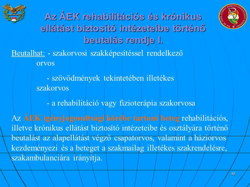 32 Az ÁEK rehabilitációs és krónikus ellátást biztosító intézeteibe történő beutalás rendje I. Beutalhat: - szakorvosi szakképesítéssel rendelkező orv