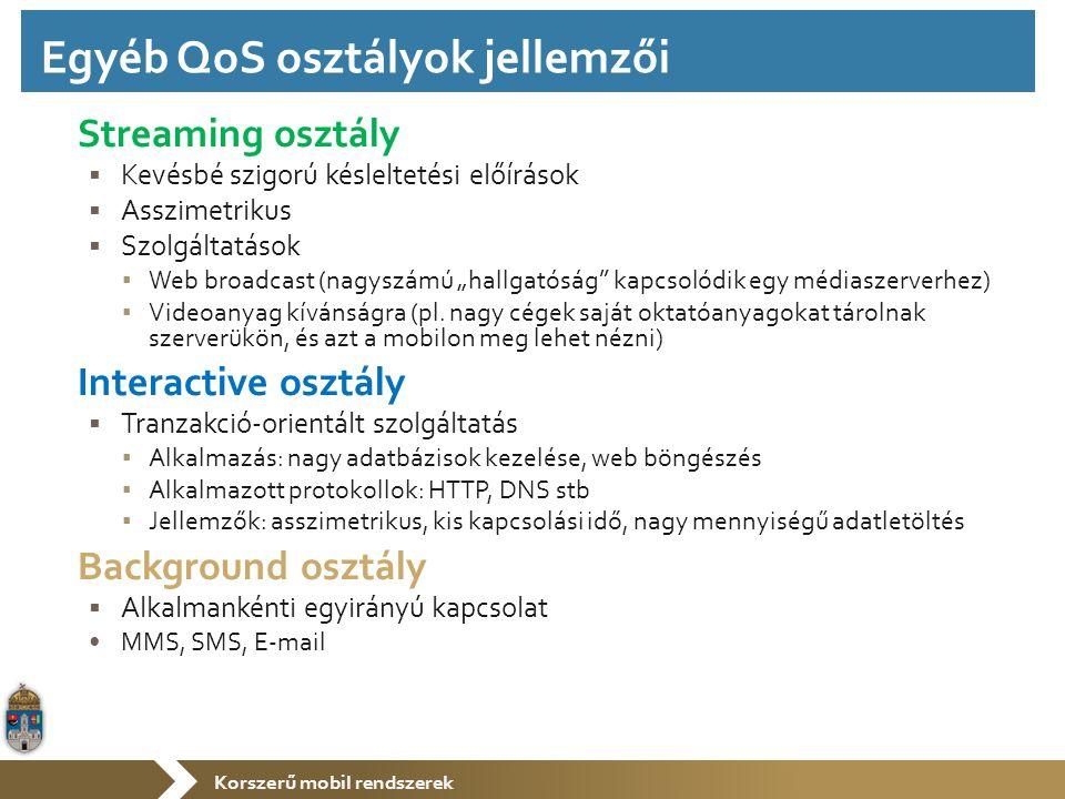 """Korszerű mobil rendszerek Streaming osztály  Kevésbé szigorú késleltetési előírások  Asszimetrikus  Szolgáltatások ▪ Web broadcast (nagyszámú """"hall"""