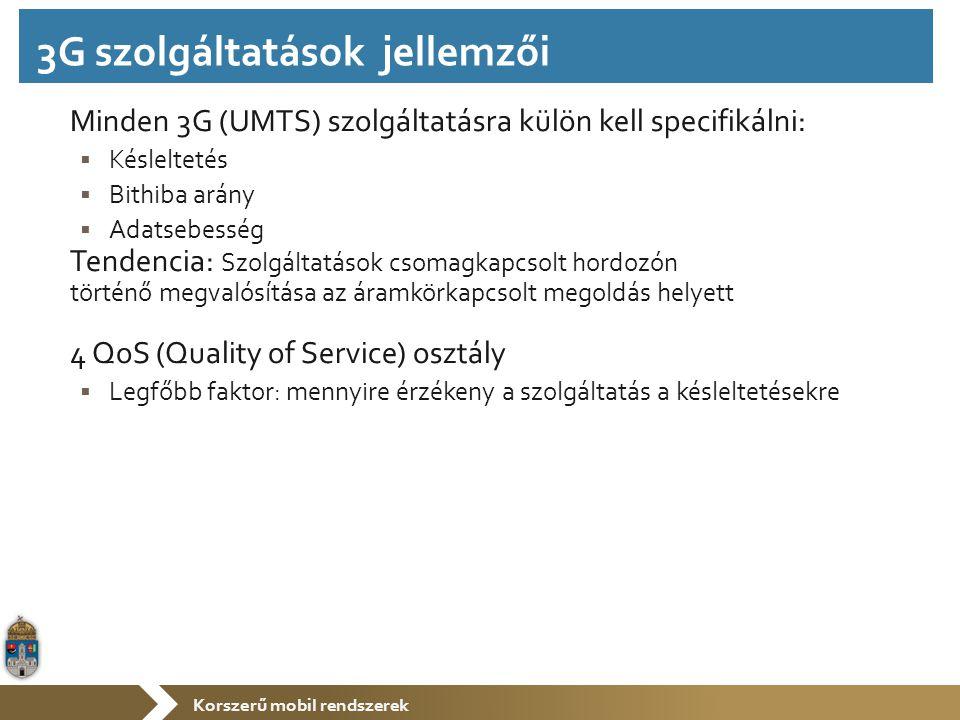 Korszerű mobil rendszerek Minden 3G (UMTS) szolgáltatásra külön kell specifikálni:  Késleltetés  Bithiba arány  Adatsebesség Tendencia: Szolgáltatások csomagkapcsolt hordozón történő megvalósítása az áramkörkapcsolt megoldás helyett 4 QoS (Quality of Service) osztály  Legfőbb faktor: mennyire érzékeny a szolgáltatás a késleltetésekre 3G szolgáltatások jellemzői