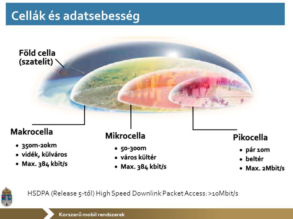 Korszerű mobil rendszerek Cellák és adatsebesség HSDPA (Release 5-től) High Speed Downlink Packet Access: >10Mbit/s