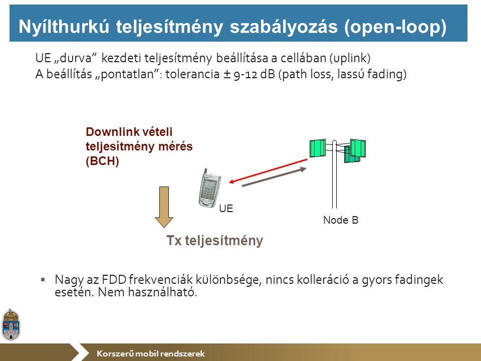 """Korszerű mobil rendszerek UE """"durva kezdeti teljesítmény beállítása a cellában (uplink) A beállítás """"pontatlan : tolerancia ± 9-12 dB (path loss, lassú fading)  Nagy az FDD frekvenciák különbsége, nincs kolleráció a gyors fadingek esetén."""