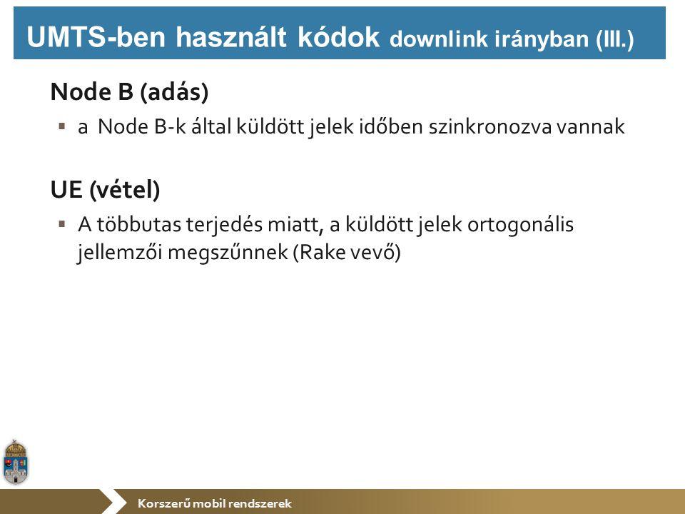 Korszerű mobil rendszerek Node B (adás)  a Node B-k által küldött jelek időben szinkronozva vannak UE (vétel)  A többutas terjedés miatt, a küldött