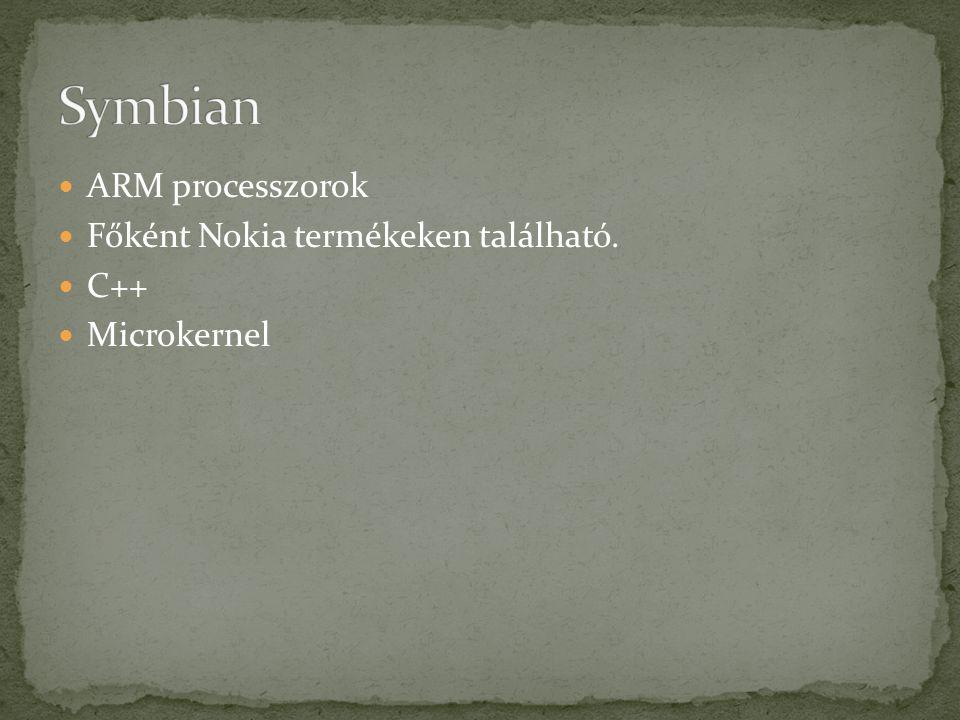 ARM processzorok Főként Nokia termékeken található. C++ Microkernel