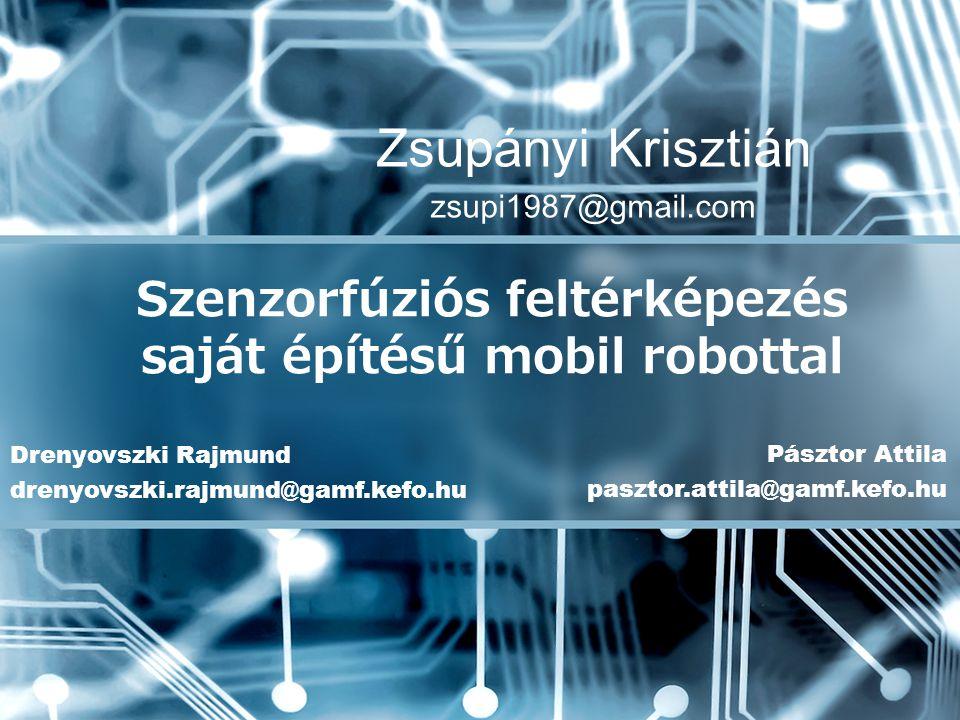 Zsupányi Krisztián zsupi1987@gmail.com Szenzorfúziós feltérképezés saját építésű mobil robottal Drenyovszki Rajmund drenyovszki.rajmund@gamf.kefo.hu P