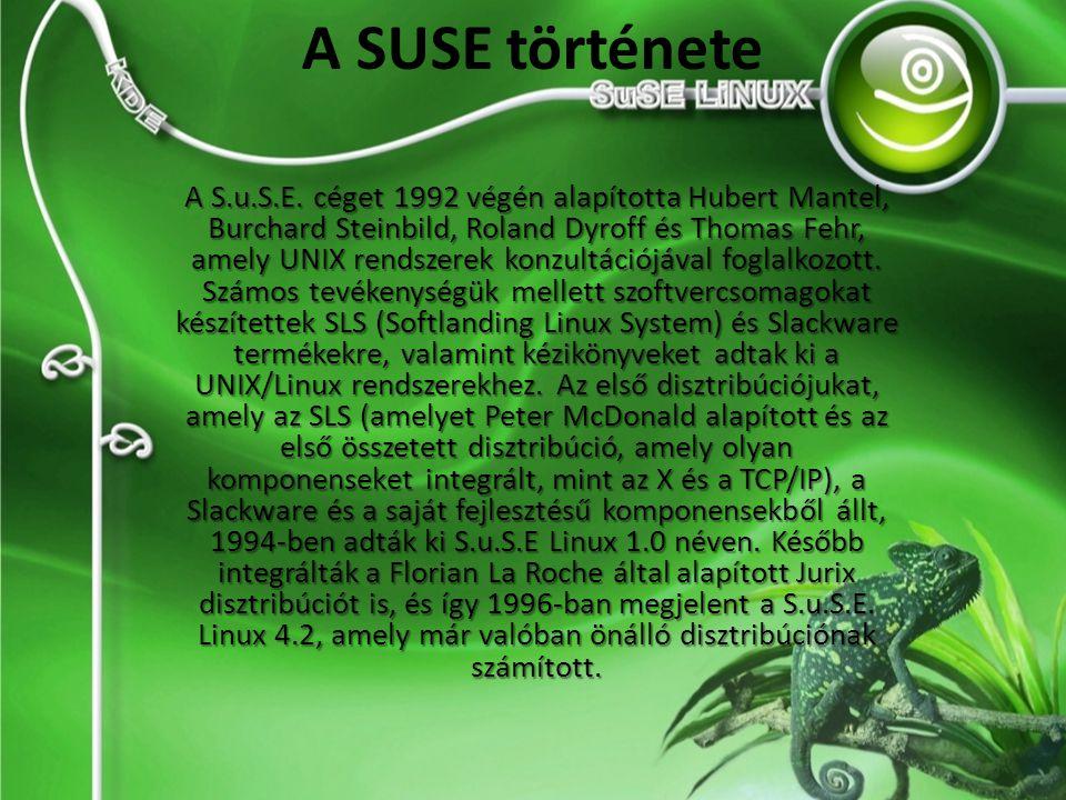 A SUSE története A S.u.S.E. céget 1992 végén alapította Hubert Mantel, Burchard Steinbild, Roland Dyroff és Thomas Fehr, amely UNIX rendszerek konzult