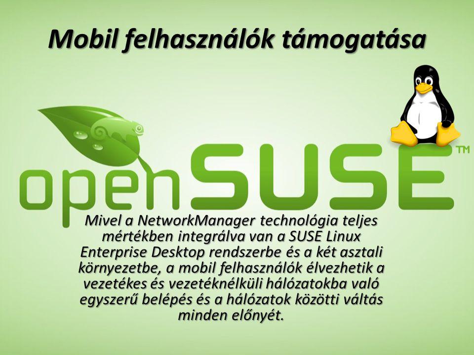 Mobil felhasználók támogatása Mivel a NetworkManager technológia teljes mértékben integrálva van a SUSE Linux Enterprise Desktop rendszerbe és a két a