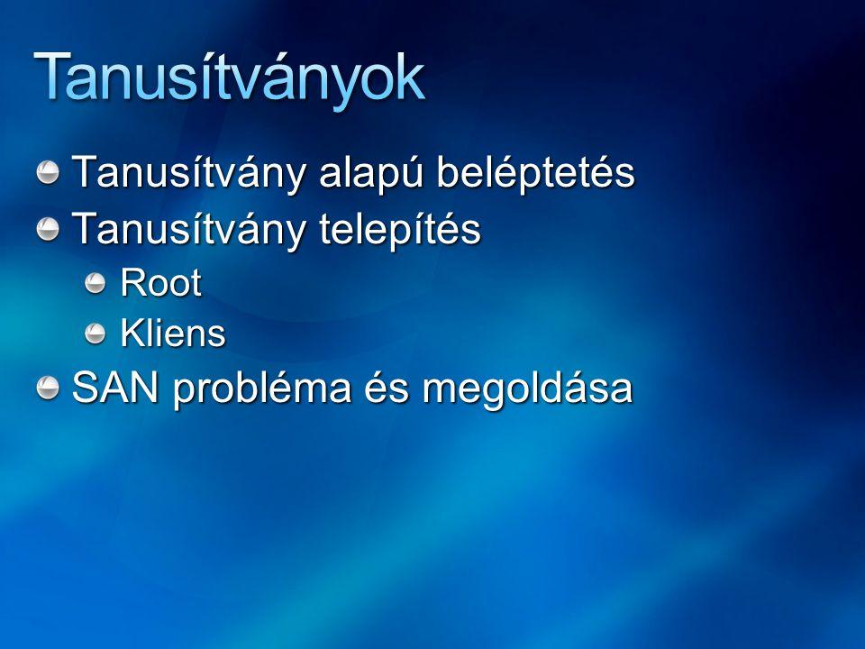 Tanusítvány alapú beléptetés Tanusítvány telepítés RootKliens SAN probléma és megoldása