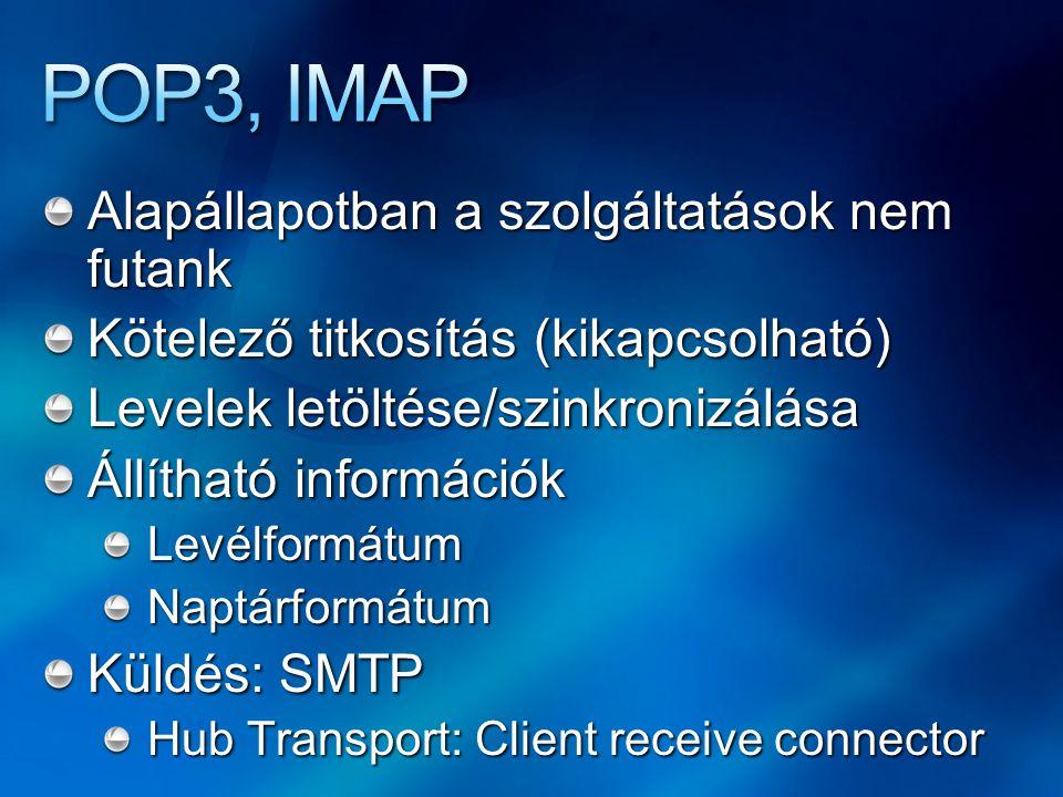 Alapállapotban a szolgáltatások nem futank Kötelező titkosítás (kikapcsolható) Levelek letöltése/szinkronizálása Állítható információk LevélformátumNaptárformátum Küldés: SMTP Hub Transport: Client receive connector