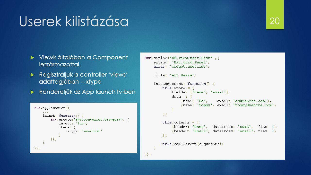 Userek kilistázása  Viewk általában a Component leszármazottai.  Regisztráljuk a controller 'views' adattagjában – xtype  Rendereljük az App launch