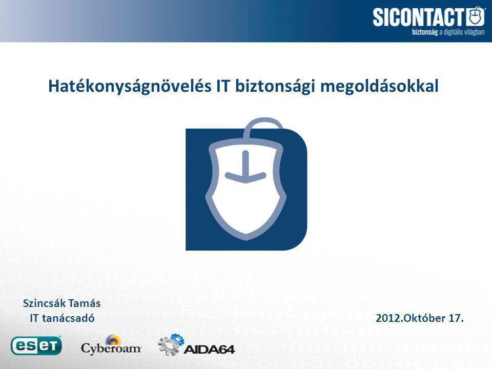 Hatékonyságnövelés IT biztonsági megoldásokkal Szincsák Tamás IT tanácsadó 2012.Október 17.