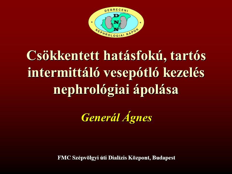 Csökkentett hatásfokú, tartós intermittáló vesepótló kezelés nephrológiai ápolása FMC Szépvölgyi úti Dialízis Központ, Budapest Generál Ágnes
