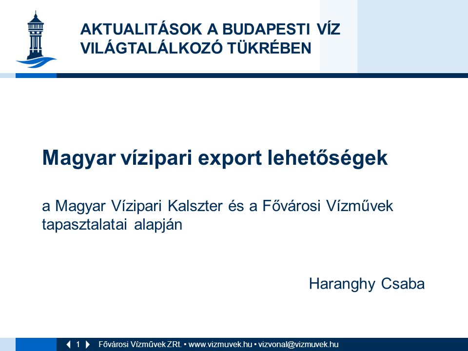 1 Magyar vízipari export lehetőségek a Magyar Vízipari Kalszter és a Fővárosi Vízművek tapasztalatai alapján Fővárosi Vízművek ZRt.