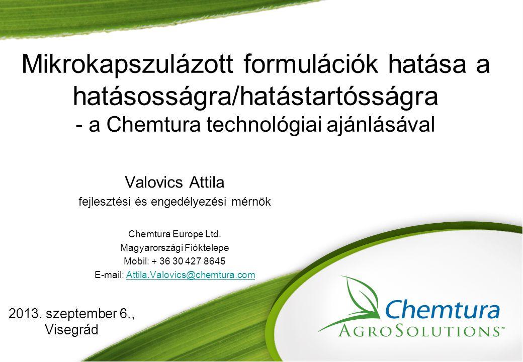 Mikrokapszulázott formulációk hatása a hatásosságra/hatástartósságra - a Chemtura technológiai ajánlásával 2013. szeptember 6., Visegrád Valovics Atti