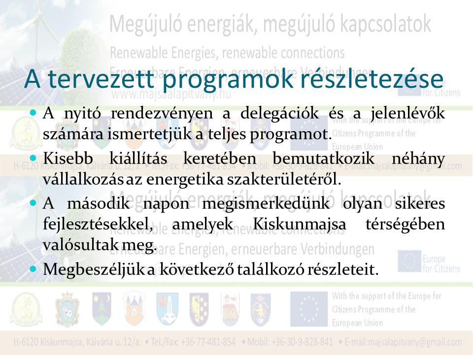 A tervezett programok részletezése A nyitó rendezvényen a delegációk és a jelenlévők számára ismertetjük a teljes programot.
