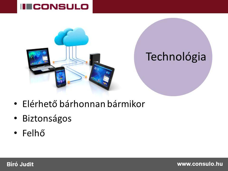 Technológia www.consulo.hu Bíró Judit Elérhető bárhonnan bármikor Biztonságos Felhő