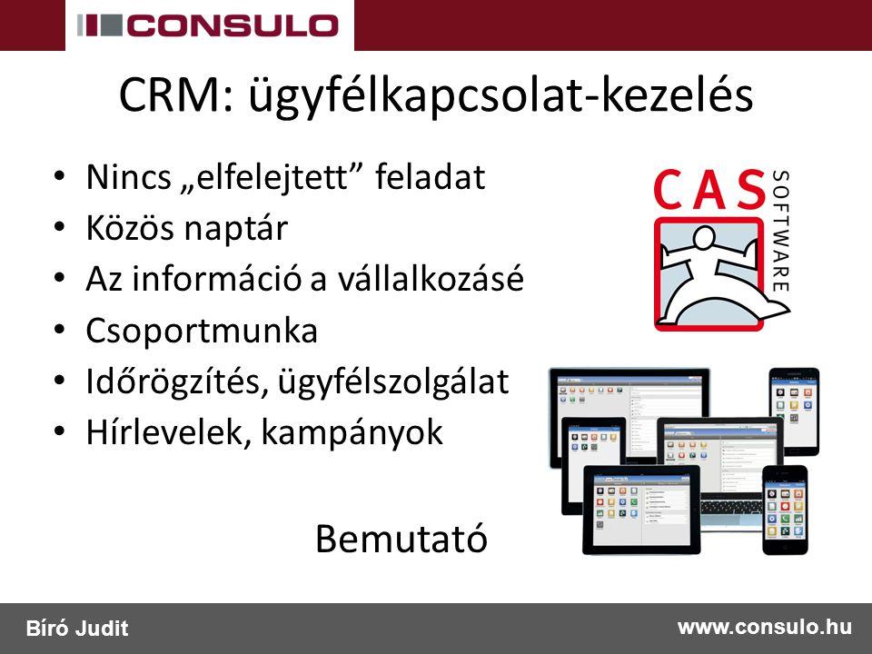 """CRM: ügyfélkapcsolat-kezelés Nincs """"elfelejtett feladat Közös naptár Az információ a vállalkozásé Csoportmunka Időrögzítés, ügyfélszolgálat Hírlevelek, kampányok Bemutató www.consulo.hu Bíró Judit"""