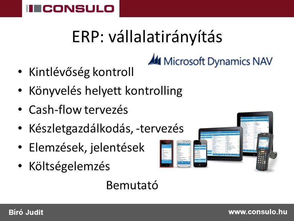 ERP: vállalatirányítás Kintlévőség kontroll Könyvelés helyett kontrolling Cash-flow tervezés Készletgazdálkodás, -tervezés Elemzések, jelentések Költségelemzés Bemutató www.consulo.hu Bíró Judit