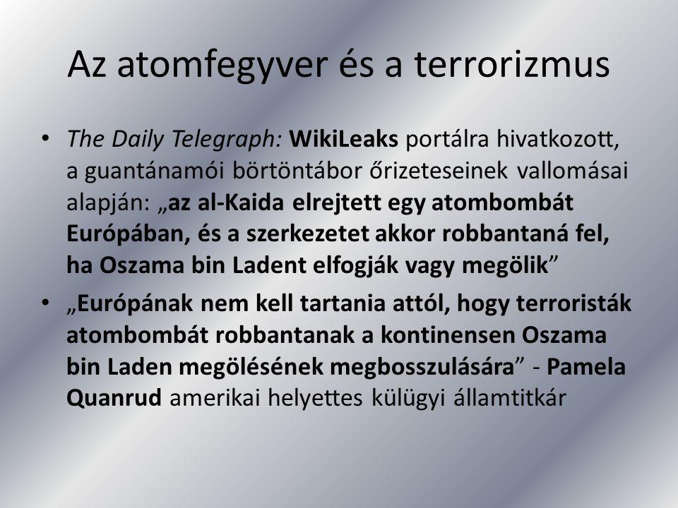 """Az atomfegyver és a terrorizmus The Daily Telegraph: WikiLeaks portálra hivatkozott, a guantánamói börtöntábor őrizeteseinek vallomásai alapján: """"az a"""