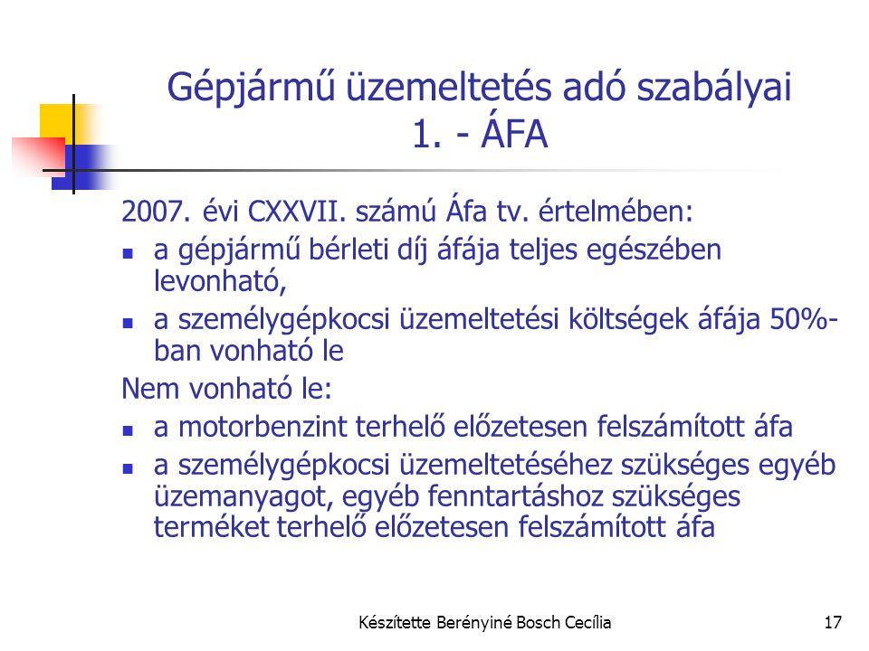 Készítette Berényiné Bosch Cecília17 Gépjármű üzemeltetés adó szabályai 1. - ÁFA 2007. évi CXXVII. számú Áfa tv. értelmében: a gépjármű bérleti díj áf