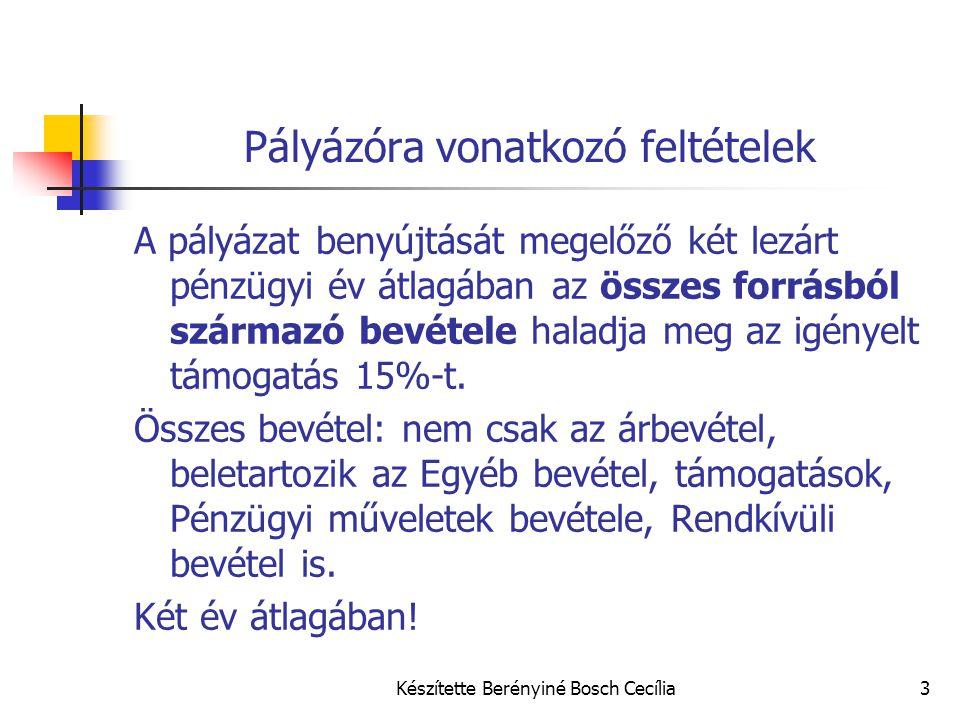 Készítette Berényiné Bosch Cecília3 Pályázóra vonatkozó feltételek A pályázat benyújtását megelőző két lezárt pénzügyi év átlagában az összes forrásbó