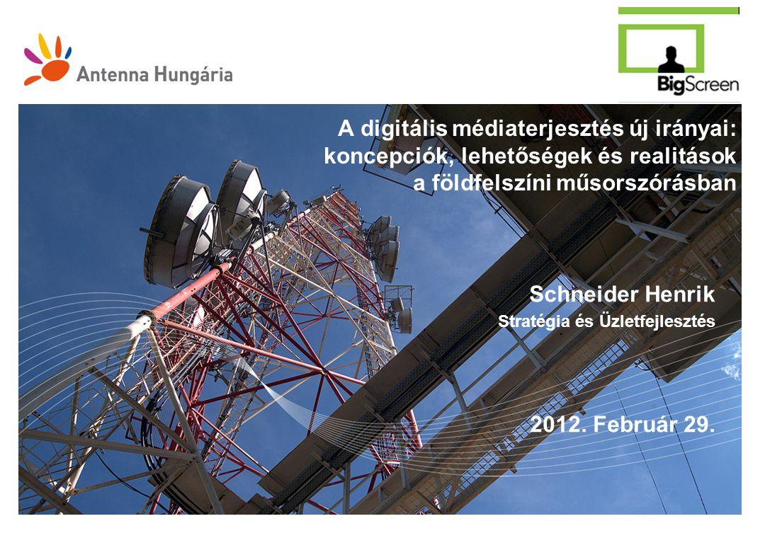A digitális médiaterjesztés új irányai: koncepciók, lehetőségek és realitások a földfelszíni műsorszórásban Schneider Henrik Stratégia és Üzletfejlesztés 2012.