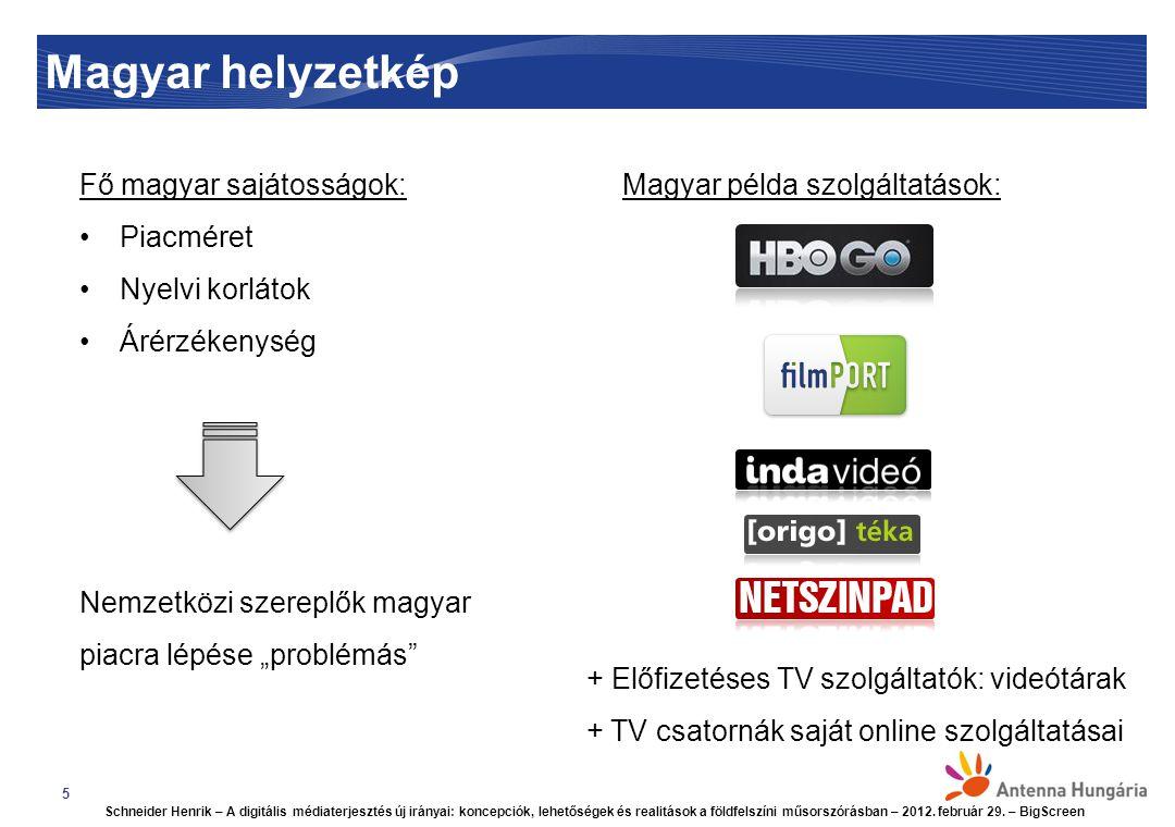 """Magyar helyzetkép 5 Fő magyar sajátosságok: Piacméret Nyelvi korlátok Árérzékenység Nemzetközi szereplők magyar piacra lépése """"problémás Magyar példa szolgáltatások: + Előfizetéses TV szolgáltatók: videótárak + TV csatornák saját online szolgáltatásai Schneider Henrik – A digitális médiaterjesztés új irányai: koncepciók, lehetőségek és realitások a földfelszíni műsorszórásban – 2012."""
