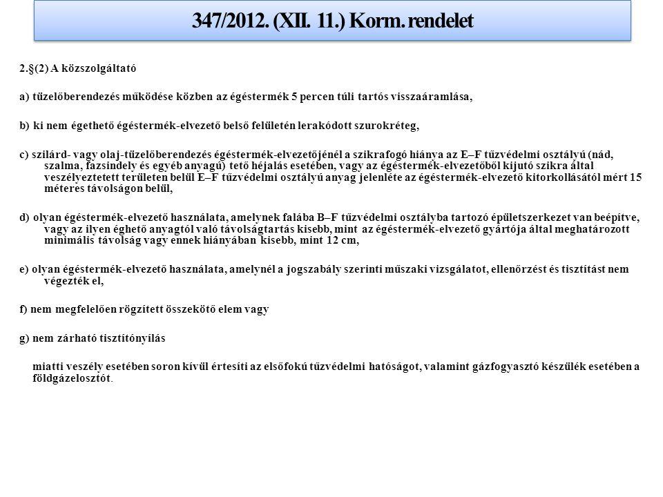 347/2012. (XII. 11.) Korm. rendelet 2.§(2) A közszolgáltató a) tüzelőberendezés működése közben az égéstermék 5 percen túli tartós visszaáramlása, b)