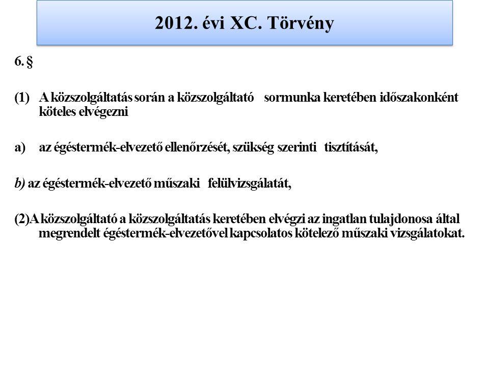 2012. évi XC. Törvény 6. § (1)A közszolgáltatás során a közszolgáltató sormunka keretében időszakonként köteles elvégezni a)az égéstermék-elvezető ell