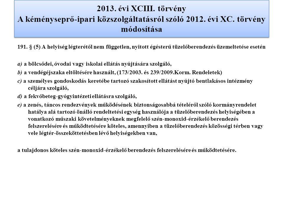 2013. évi XCIII. törvény A kéményseprő-ipari közszolgáltatásról szóló 2012. évi XC. törvény módosítása 191. § (5) A helyiség légterétől nem független,