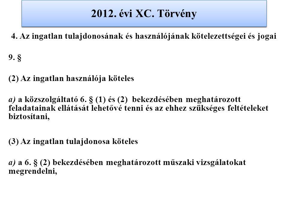 2012. évi XC. Törvény 4. Az ingatlan tulajdonosának és használójának kötelezettségei és jogai 9. § (2) Az ingatlan használója köteles a) a közszolgált