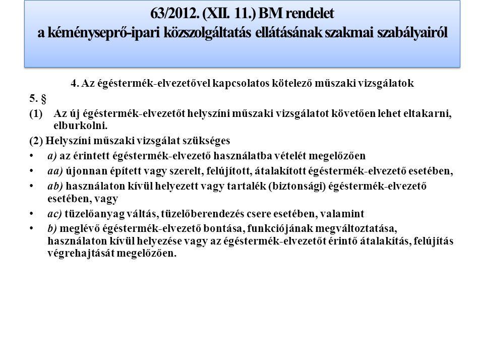 63/2012. (XII. 11.) BM rendelet a kéményseprő-ipari közszolgáltatás ellátásának szakmai szabályairól 4. Az égéstermék-elvezetővel kapcsolatos kötelező