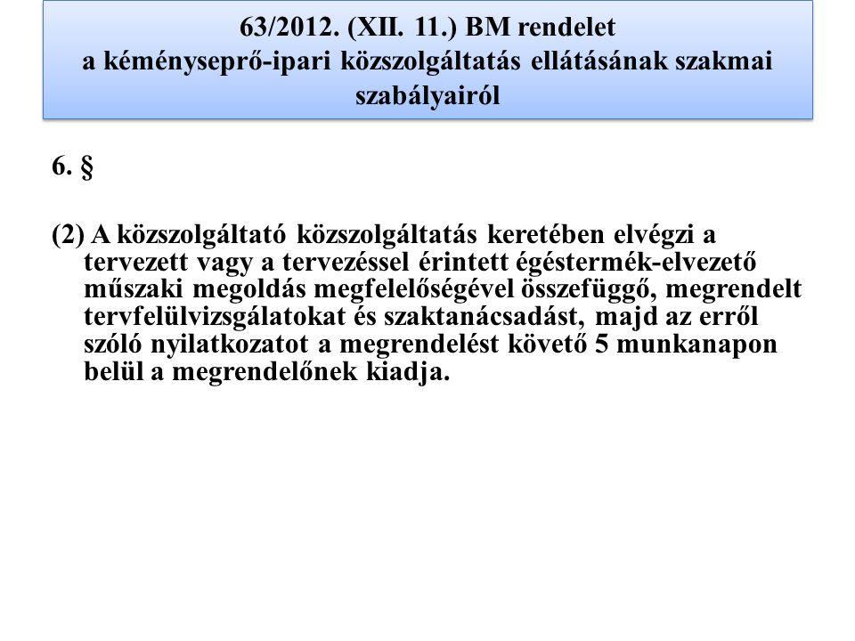 63/2012. (XII. 11.) BM rendelet a kéményseprő-ipari közszolgáltatás ellátásának szakmai szabályairól 6. § (2) A közszolgáltató közszolgáltatás keretéb