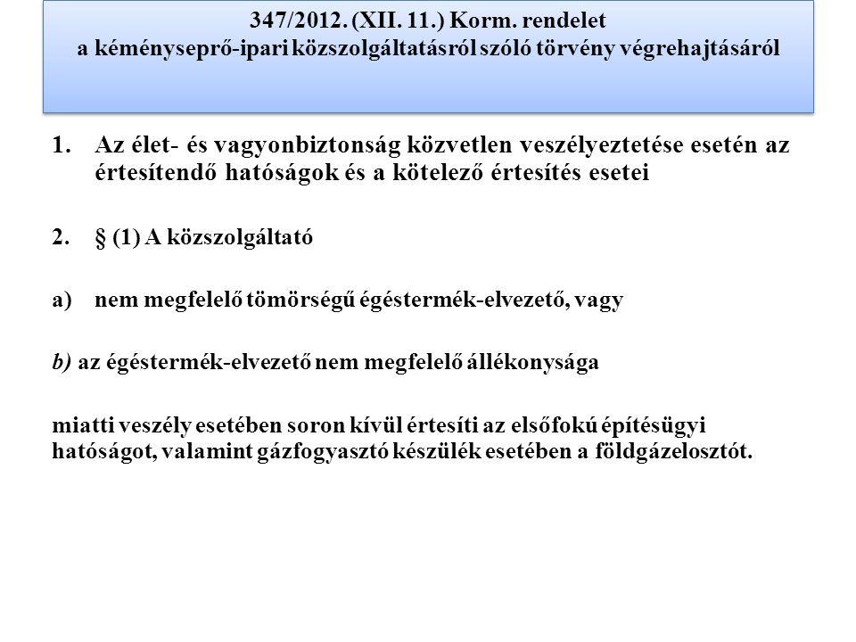 347/2012. (XII. 11.) Korm. rendelet a kéményseprő-ipari közszolgáltatásról szóló törvény végrehajtásáról 1.Az élet- és vagyonbiztonság közvetlen veszé
