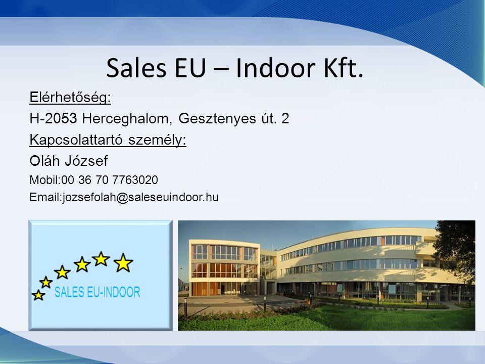 Sales EU – Indoor Kft. Elérhetőség: H-2053 Herceghalom, Gesztenyes út. 2 Kapcsolattartó személy: Oláh József Mobil:00 36 70 7763020 Email:jozsefolah@s