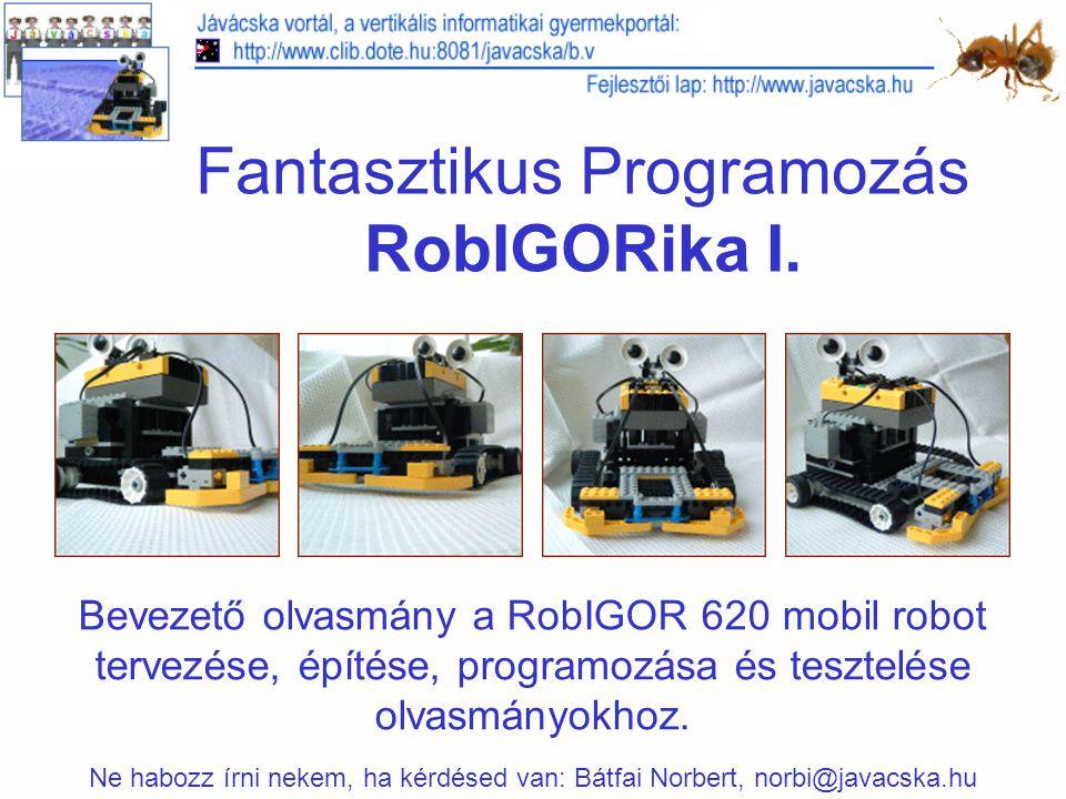 Robotok Robotnak nevezzük az olyan szerkezeteket, amiket számítógép programok irányítanak.