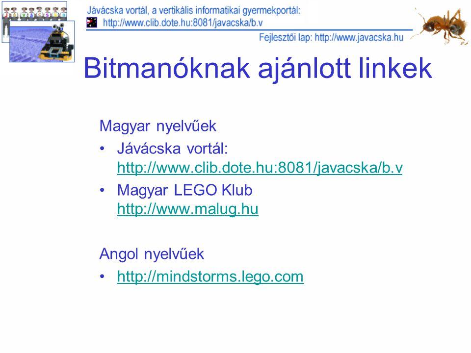 Bitmanóknak ajánlott linkek Magyar nyelvűek Jávácska vortál: http://www.clib.dote.hu:8081/javacska/b.v http://www.clib.dote.hu:8081/javacska/b.v Magyar LEGO Klub http://www.malug.hu http://www.malug.hu Angol nyelvűek http://mindstorms.lego.com